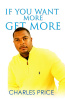 If You Want More Get More by Charles Price